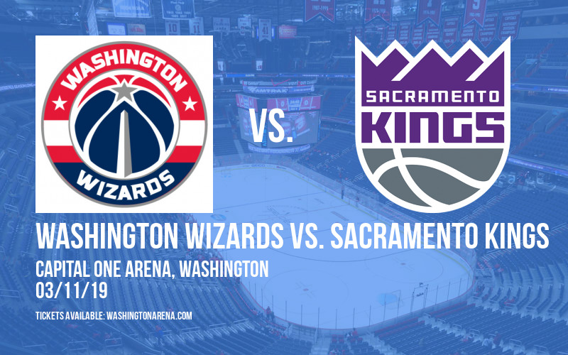 Washington Wizards vs. Sacramento Kings at Capital One Arena