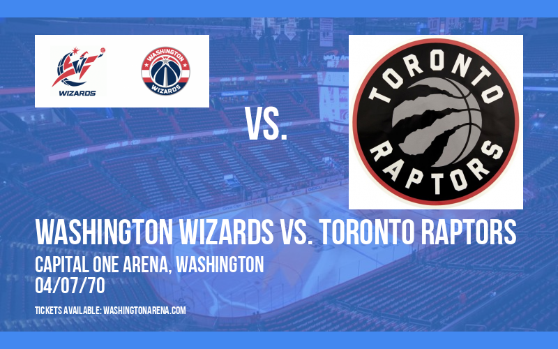 Washington Wizards vs. Toronto Raptors at Capital One Arena