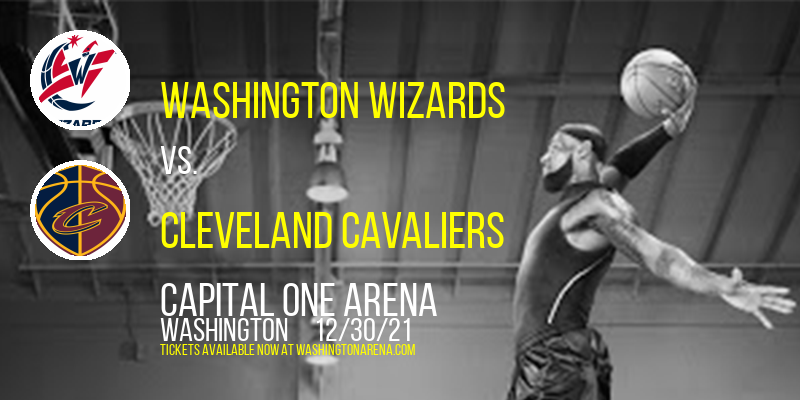 Washington Wizards vs. Cleveland Cavaliers at Capital One Arena