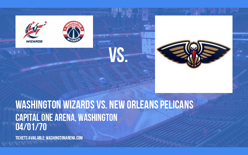Washington Wizards vs. New Orleans Pelicans at Capital One Arena