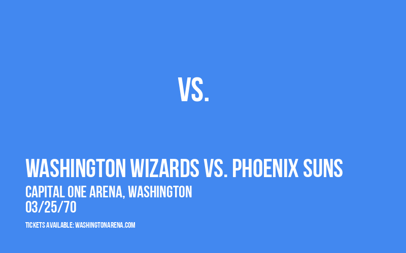 Washington Wizards vs. Phoenix Suns at Capital One Arena