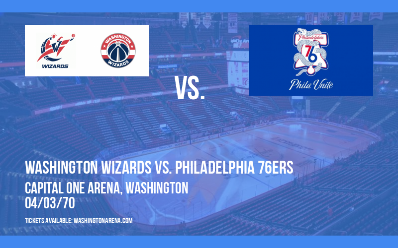 Washington Wizards vs. Philadelphia 76ers at Capital One Arena