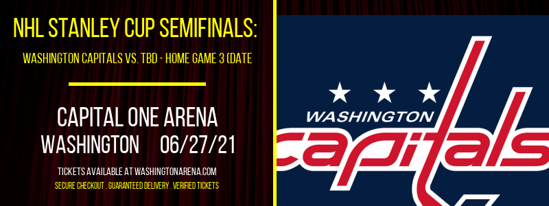 NHL Stanley Cup Semifinals: Washington Capitals vs. TBD - Home Game 3 (Date: TBD - If Necessary) [CANCELLED] at Capital One Arena