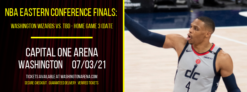 NBA Eastern Conference Finals: Washington Wizards vs. TBD - Home Game 3 (Date: TBD - If Necessary) [CANCELLED] at Capital One Arena